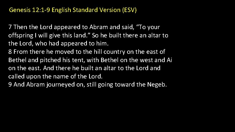 Genesis 12: 1 -9 English Standard Version (ESV) 7 Then the Lord appeared to