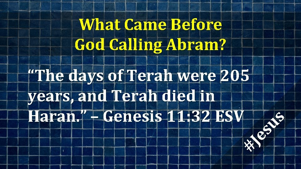 """What Came Before God Calling Abram? #J es us """"The days of Terah were"""