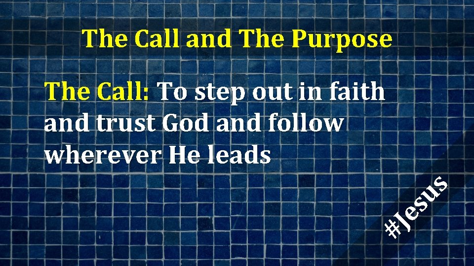 The Call and The Purpose #J es us The Call: To step out in