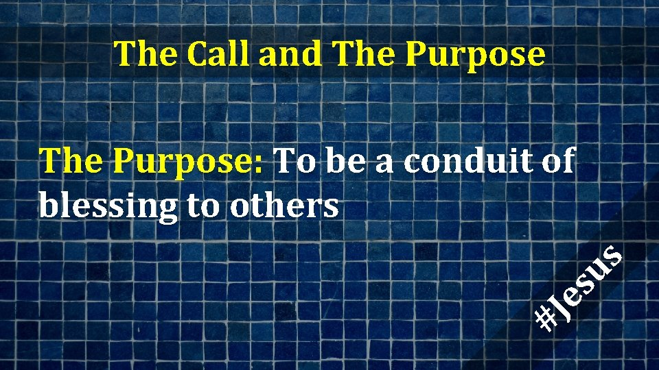 The Call and The Purpose #J es us The Purpose: To be a conduit