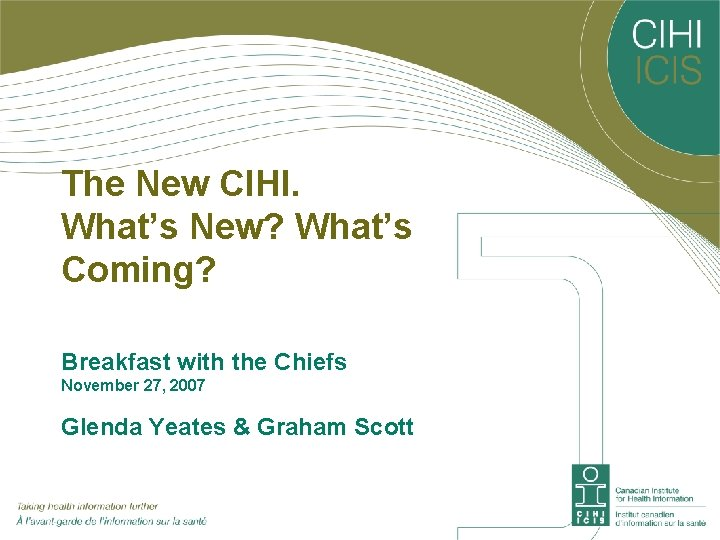 The New CIHI. What's New? What's Coming? Breakfast with the Chiefs November 27, 2007