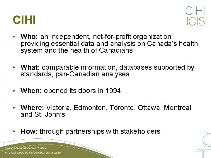 CIHI • Who: an independent, not-for-profit organization providing essential data and analysis on Canada's