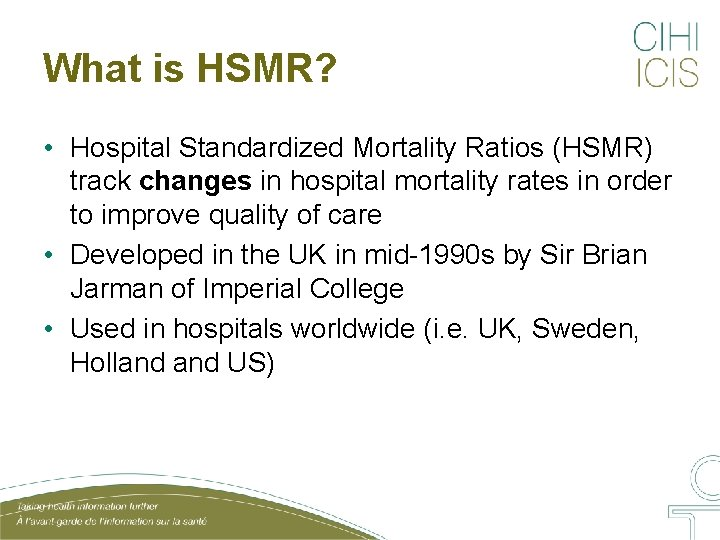 What is HSMR? • Hospital Standardized Mortality Ratios (HSMR) track changes in hospital mortality