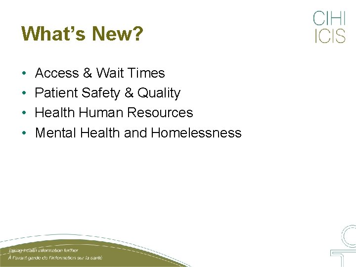 What's New? • • Access & Wait Times Patient Safety & Quality Health Human