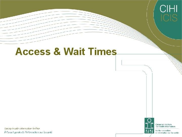 Access & Wait Times