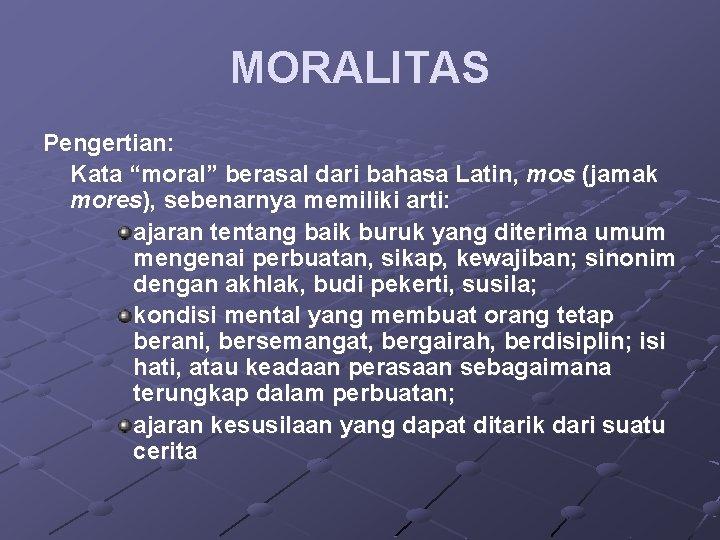 """MORALITAS Pengertian: Kata """"moral"""" berasal dari bahasa Latin, mos (jamak mores), sebenarnya memiliki arti:"""
