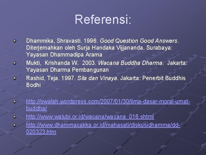 Referensi: Dhammika, Shravasti. 1996. Good Question Good Answers. Diterjemahkan oleh Surja Handaka Vijjananda. Surabaya: