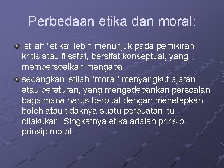 """Perbedaan etika dan moral: Istilah """"etika"""" lebih menunjuk pada pemikiran kritis atau filsafat, bersifat"""