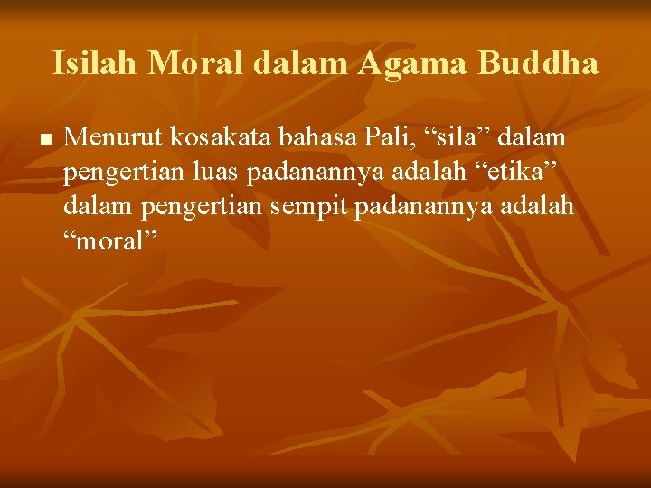 """Isilah Moral dalam Agama Buddha n Menurut kosakata bahasa Pali, """"sila"""" dalam pengertian luas"""
