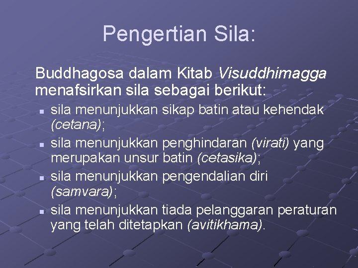 Pengertian Sila: Buddhagosa dalam Kitab Visuddhimagga menafsirkan sila sebagai berikut: n n sila menunjukkan