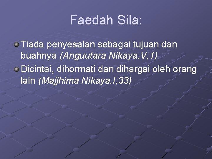 Faedah Sila: Tiada penyesalan sebagai tujuan dan buahnya (Anguutara Nikaya. V, 1) Dicintai, dihormati