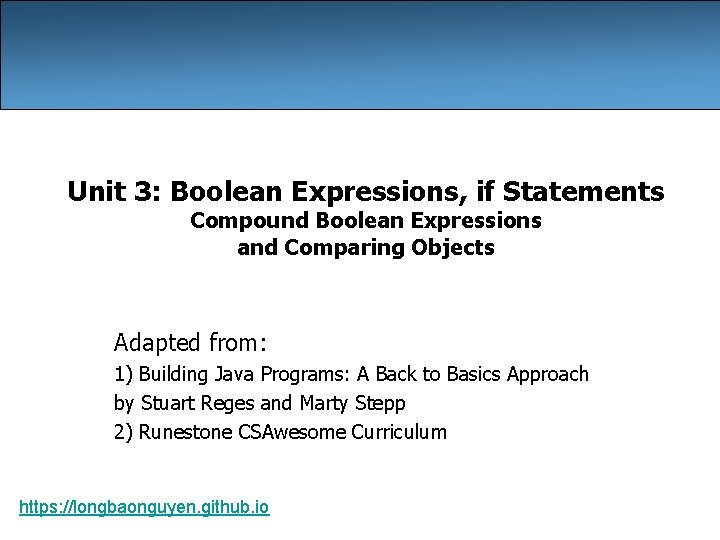 Unit 3: Boolean Expressions, if Statements Compound Boolean Expressions and Comparing Objects Adapted from: