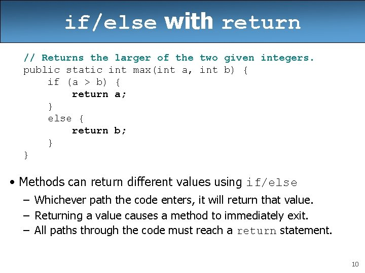 if/else with return // Returns the larger of the two given integers. public static