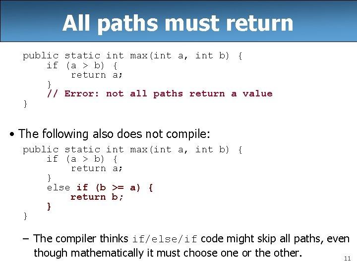 All paths must return public static int max(int a, int b) { if (a