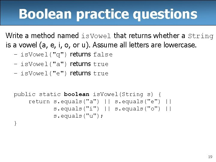 Boolean practice questions Write a method named is. Vowel that returns whether a String