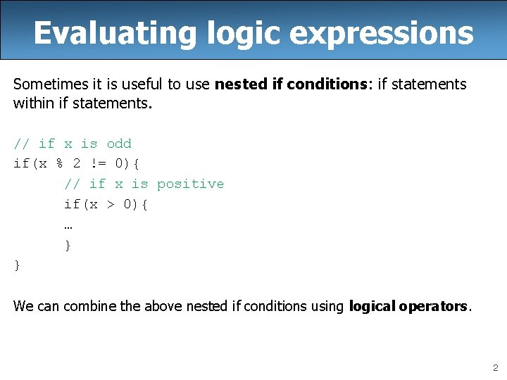 Evaluating logic expressions Sometimes it is useful to use nested if conditions: if statements