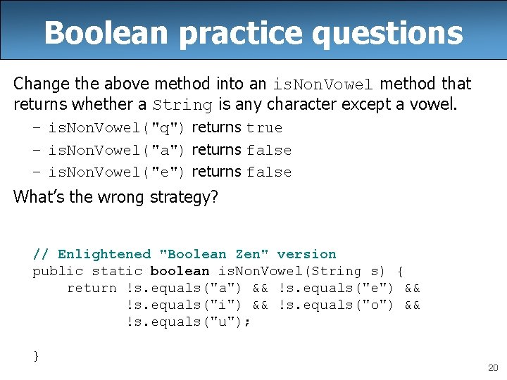 Boolean practice questions Change the above method into an is. Non. Vowel method that