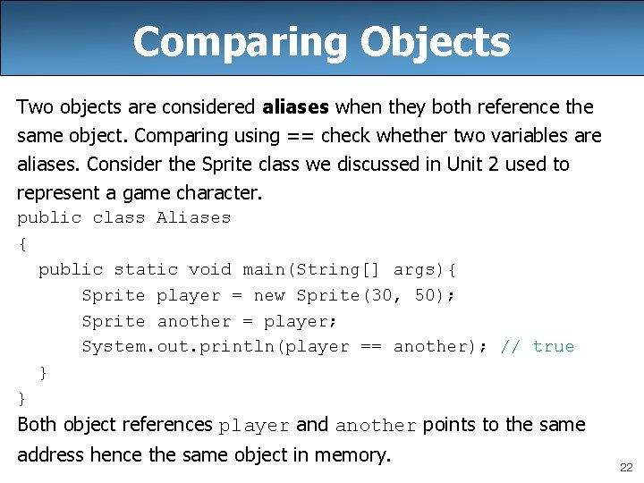 Comparing Objects Two objects are considered aliases when they both reference the same object.