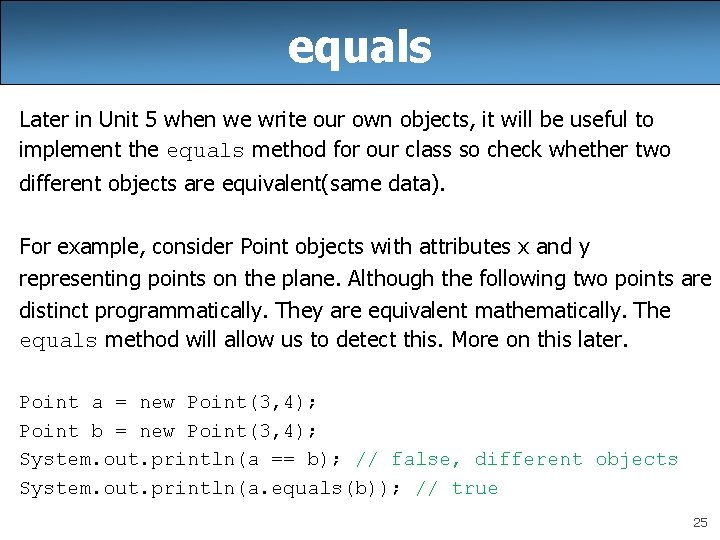 equals Later in Unit 5 when we write our own objects, it will be