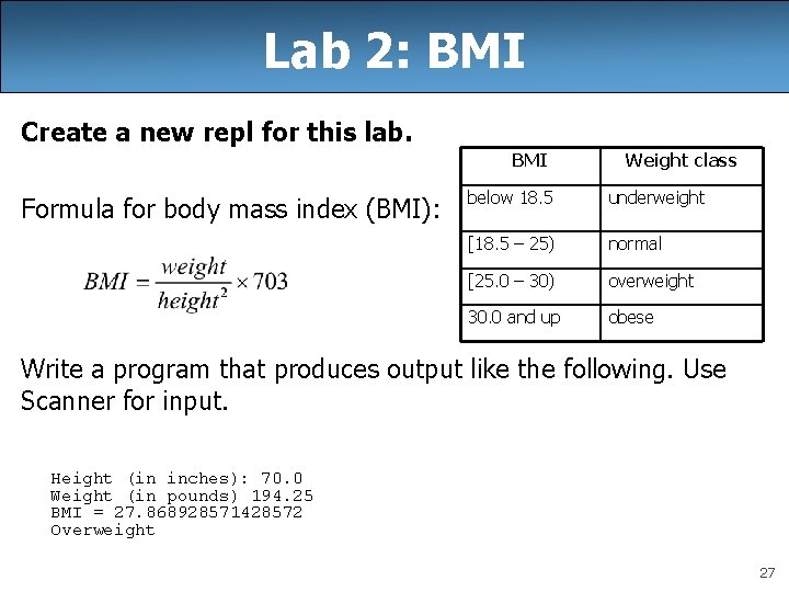 Lab 2: BMI Create a new repl for this lab. BMI Formula for body