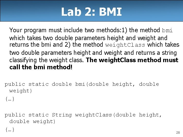 Lab 2: BMI Your program must include two methods: 1) the method bmi which