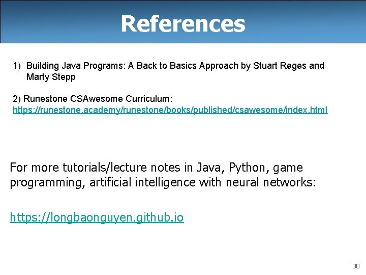 References 1) Building Java Programs: A Back to Basics Approach by Stuart Reges and