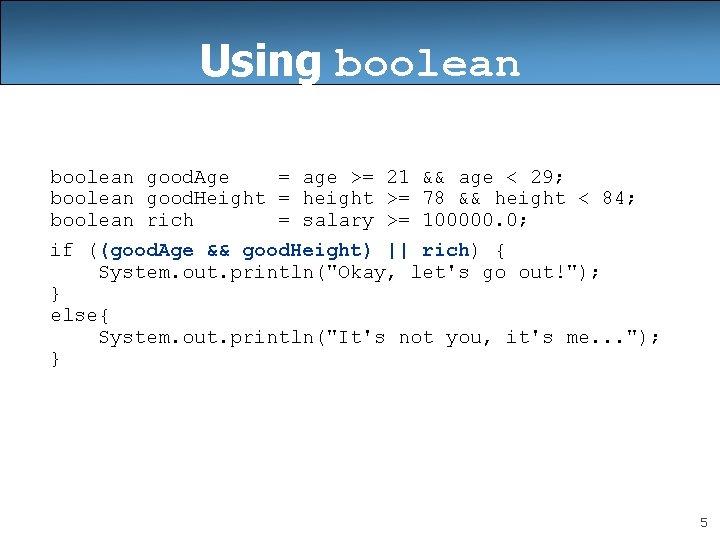 Using boolean good. Age = age >= 21 && age < 29; boolean good.
