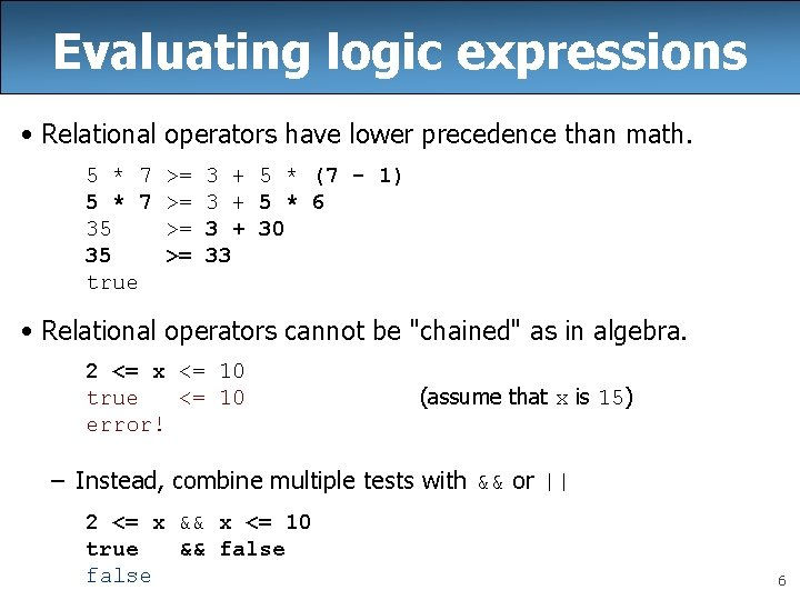 Evaluating logic expressions • Relational operators have lower precedence than math. 5 * 7