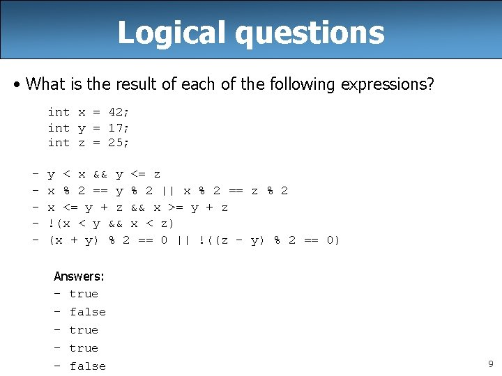 Logical questions • What is the result of each of the following expressions? int