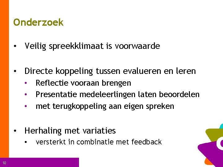 Onderzoek • Veilig spreekklimaat is voorwaarde • Directe koppeling tussen evalueren en leren •