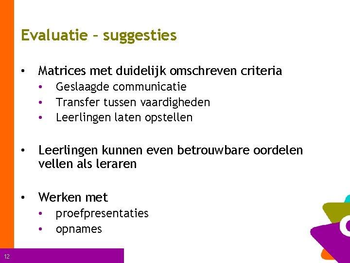 Evaluatie – suggesties • Matrices met duidelijk omschreven criteria • • Leerlingen kunnen even