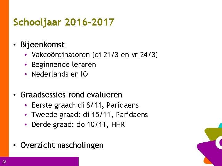 Schooljaar 2016 -2017 • Bijeenkomst • Vakcoördinatoren (di 21/3 en vr 24/3) • Beginnende