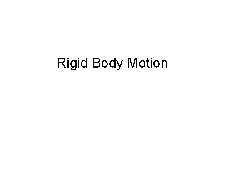 Rigid Body Motion