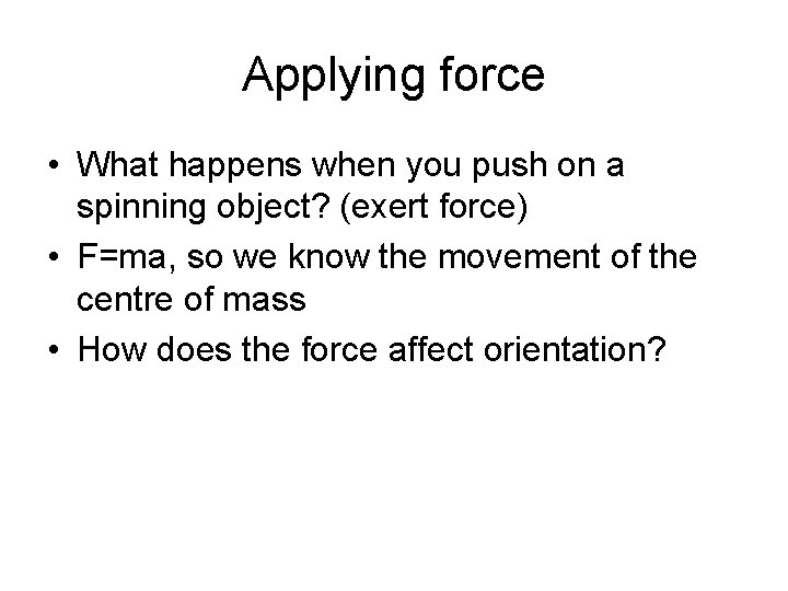 Applying force • What happens when you push on a spinning object? (exert force)