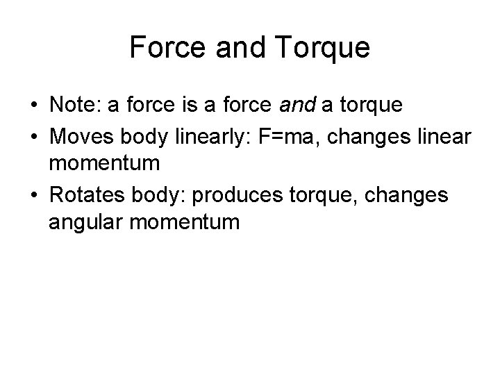 Force and Torque • Note: a force is a force and a torque •