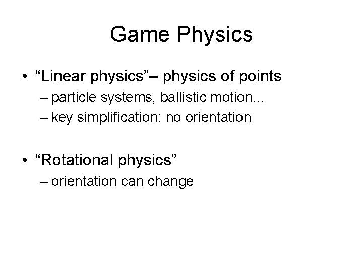 """Game Physics • """"Linear physics""""– physics of points – particle systems, ballistic motion… –"""