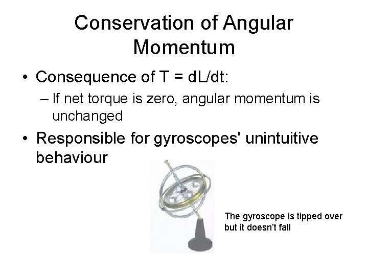 Conservation of Angular Momentum • Consequence of T = d. L/dt: – If net