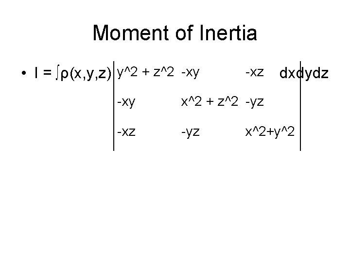 Moment of Inertia • I = ∫ρ(x, y, z) y^2 + z^2 -xy -xz