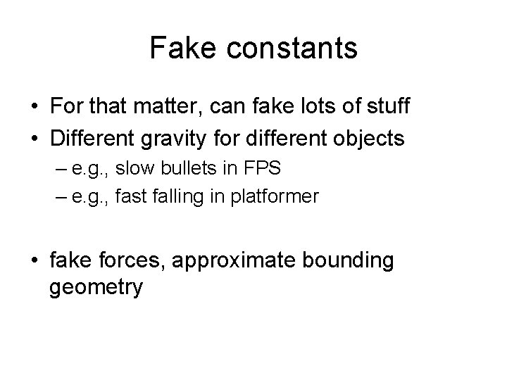 Fake constants • For that matter, can fake lots of stuff • Different gravity