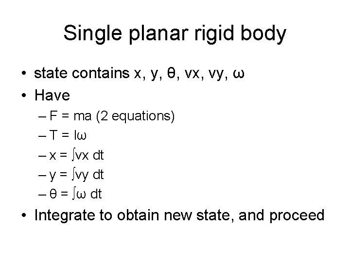 Single planar rigid body • state contains x, y, θ, vx, vy, ω •
