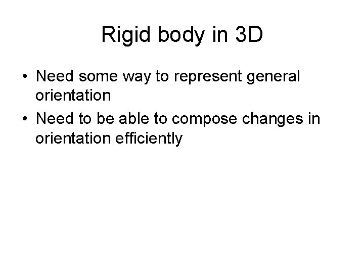 Rigid body in 3 D • Need some way to represent general orientation •