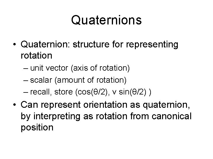 Quaternions • Quaternion: structure for representing rotation – unit vector (axis of rotation) –