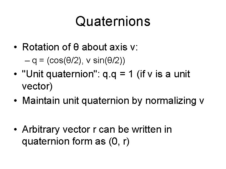 Quaternions • Rotation of θ about axis v: – q = (cos(θ/2), v sin(θ/2))