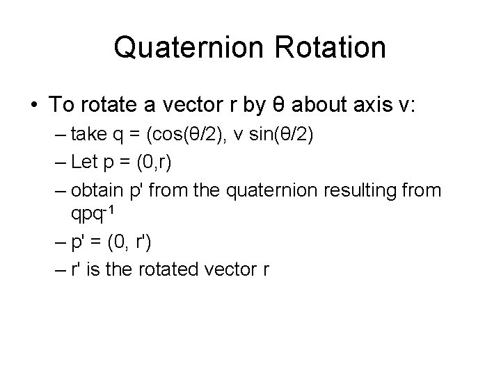 Quaternion Rotation • To rotate a vector r by θ about axis v: –