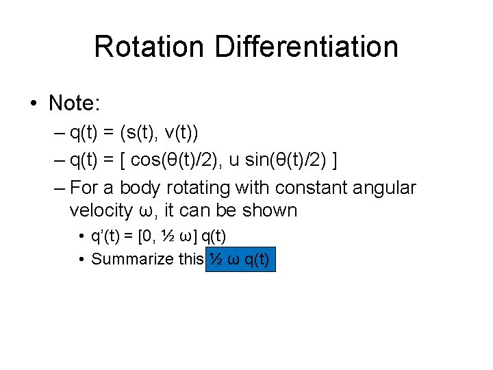 Rotation Differentiation • Note: – q(t) = (s(t), v(t)) – q(t) = [ cos(θ(t)/2),