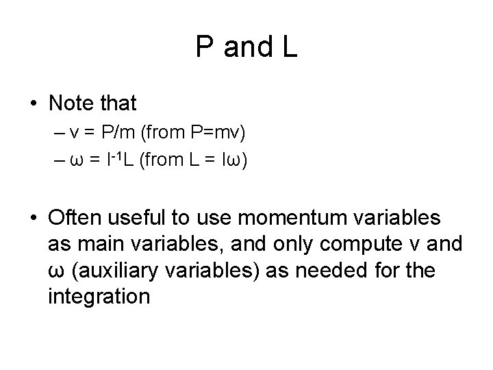 P and L • Note that – v = P/m (from P=mv) – ω