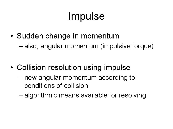 Impulse • Sudden change in momentum – also, angular momentum (impulsive torque) • Collision