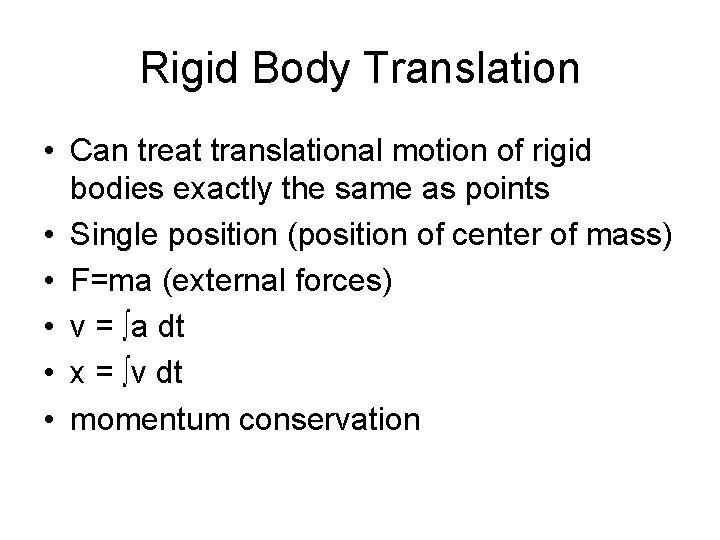 Rigid Body Translation • Can treat translational motion of rigid bodies exactly the same