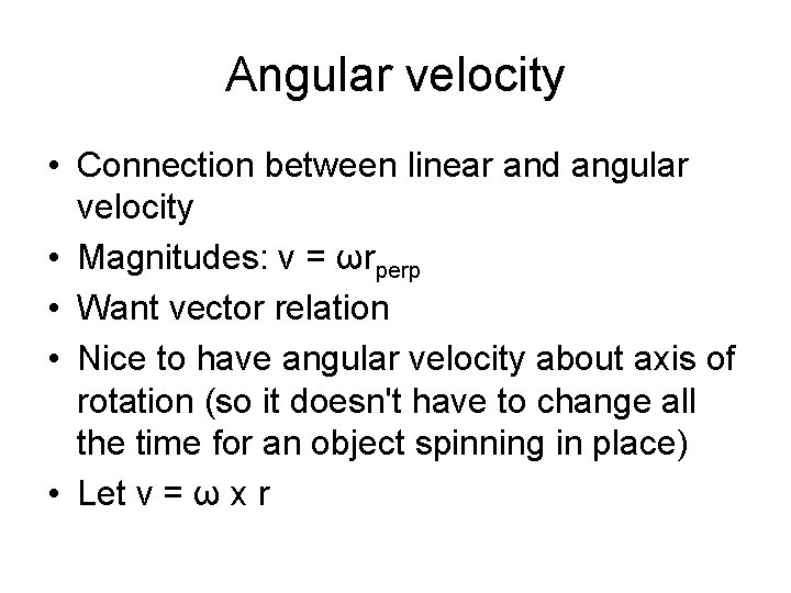 Angular velocity • Connection between linear and angular velocity • Magnitudes: v = ωrperp