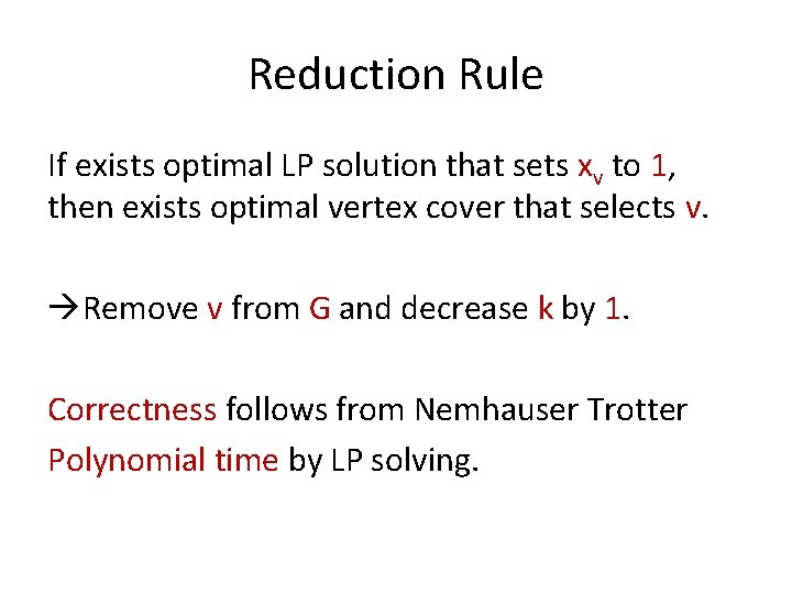 Reduction Rule If exists optimal LP solution that sets xv to 1, then exists